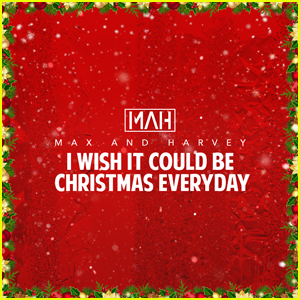 Max & Harvey Release 'I Wish It Could Be Christmas Everyday' Cover - Listen Now!