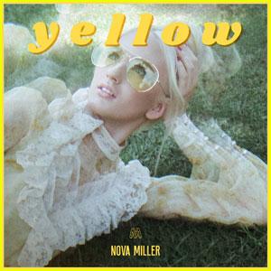 Nova Miller Releases Debut EP 'Yellow' - Listen Now!